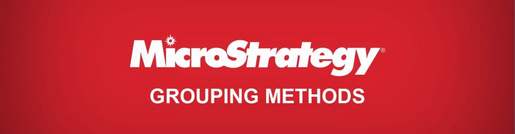 MicroStrategy Grouping Methods