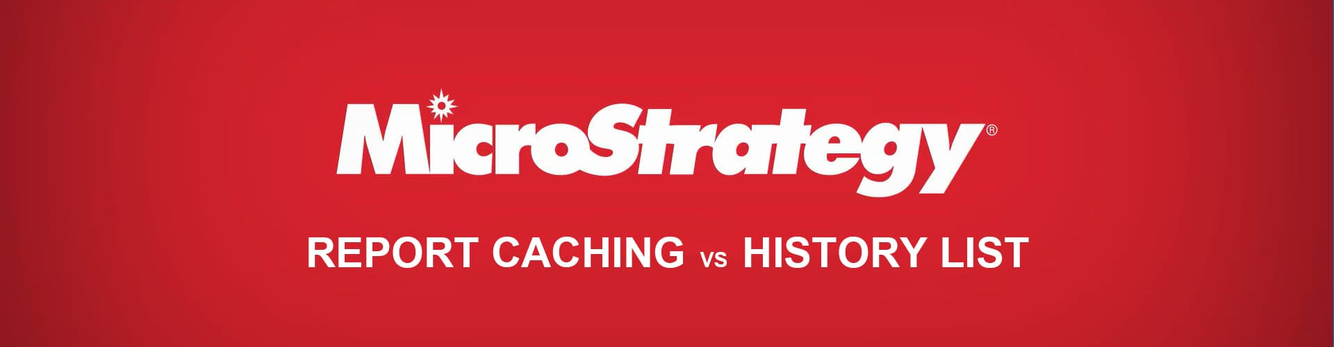 MicroStrategy: Report Caching vs History List