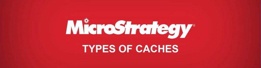 MicroStrategy Types of Caches