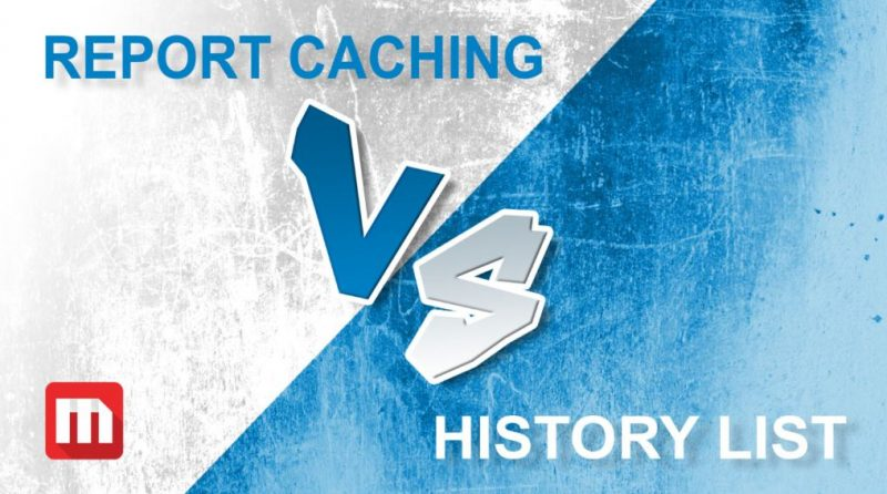 report-caching-vs-history-list